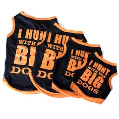 I Hunt With The Big Dogs Pet Dog Vest Puppy Clothes