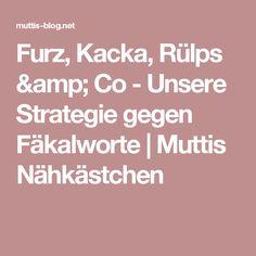Furz, Kacka, Rülps & Co - Unsere Strategie gegen Fäkalworte | Muttis Nähkästchen
