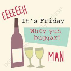 It's Friday!!  GERRIN! www.wotmalike.co.uk creators of Geordie Gifts and Geordie Cards