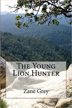 The Young Lion Hunter: Zane Grey: 9781987549126: Amazon.com: Books