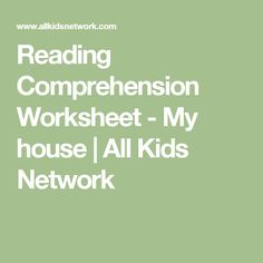 Reading Comprehension Worksheet - My house   All Kids Network