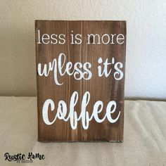 Less Is More Unless It's Coffee | Rustic Wood Sign | Coffee Bar Sign | 8x10, 10x12