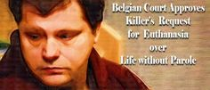 Belgian Court Approves Killer's Request for Euthanasia over Life without Parole | Nomadic Politics