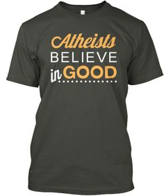 Limited Edition Atheists Believe In Good   Teespring