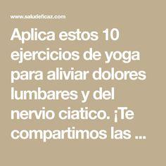 Aplica estos 10 ejercicios de yoga para aliviar dolores lumbares y del nervio ciatico. ¡Te compartimos las posturas más efectivas! Yoga For Kids, Exercise, Math Equations, Workout, Tips, Zen, Videos, House, Yoga