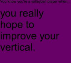 You know you're a volleyball player when you really hope to improve your vertical