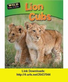 Lion Cubs (Wild Baby Animals) (9781617721595) Ruth Owen , ISBN-10: 161772159X  , ISBN-13: 978-1617721595 ,  , tutorials , pdf , ebook , torrent , downloads , rapidshare , filesonic , hotfile , megaupload , fileserve