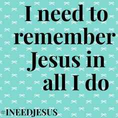 We need to remember Jesus