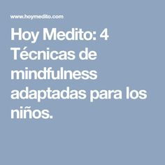 Hoy Medito: 4 Técnicas de mindfulness adaptadas para los niños.