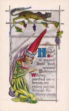 Hush! Not a sound! Don't look around - Halloween witches, perched on a broom, are riding astride through the shivery gloom.