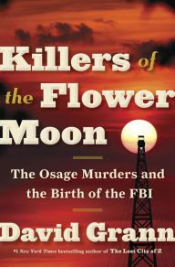 Killers of the Flower Moon: The Osage Murders and the Birth of the FBI by David Grann (April 2017)
