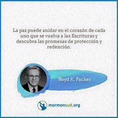La paz puede unidar en el corazón de cada uno que se vuelva a las escrituras y descubra las promesas de protección y redención. —Boyd K. Packer