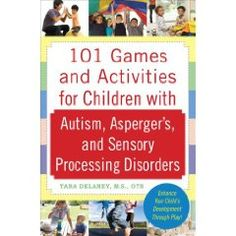 101 Games and Activities for Children with Autism, Asperger's and Sensory Processing Disorder - - Pinned by #PediaStaff.  Visit http://ht.ly/63sNt for all our pediatric therapy pins