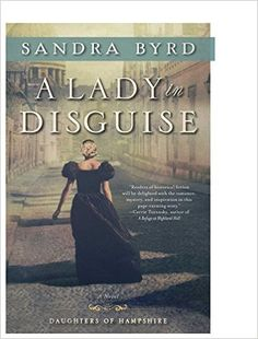 A Lady in Disguise: A Novel (The Daughters of Hampshire): Sandra Byrd: 9781476717937: Amazon.com: Books
