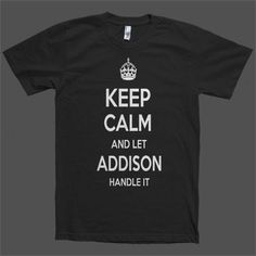 Keep Calm and let Addison Handle it Personalized Name T-Shirt