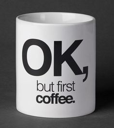 #ok, but first coffee