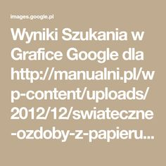 Wyniki Szukania w Grafice Google dla http://manualni.pl/wp-content/uploads/2012/12/swiateczne-ozdoby-z-papieru-i-gazet-4.jpg