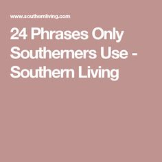 24 Phrases Only Southerners Use - Southern Living