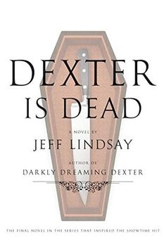 Dexter Is Dead: A Novel (Dexter #8) by Jeff Lindsay