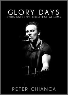 Free Kindle Book For A Limited Time : Glory Days: Springsteen's Greatest Albums by Peter Chianca