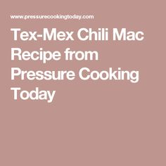 Tex-Mex Chili Mac Recipe from Pressure Cooking Today