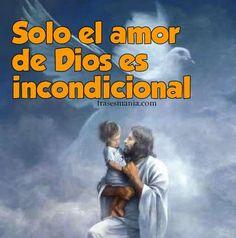 Solo el amor de Dios es incondicional