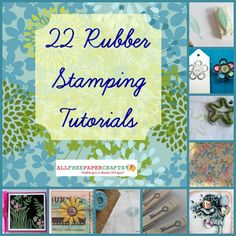 22 Rubber Stamping Tutorials: learn how to make a stamp and find new ideas for rubber stamping here as well.