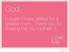 My mom taught me so much, and keeps on teaching me.