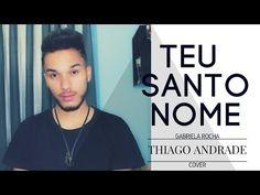 TEU SANTO NOME - Gabriela Rocha (Thiago Andrade Cover) - YouTube