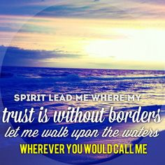 """""""Spirit lead me where my trust is without border, let me walk upon the waters, wherever you would call me"""" Oceans (Where Feet May Fail) by Hillsong United"""