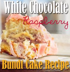 White Chocolate Raspberry Bundt Cake Recipe #recipe #dessert DELICIOUS. WARNING: You will eat the entire cake.