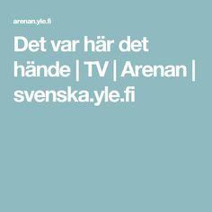 Det var här det hände | TV | Arenan | svenska.yle.fi