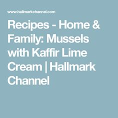 Recipes - Home & Family: Mussels with Kaffir Lime Cream | Hallmark Channel