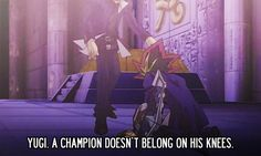 """Yugi, a champion doesn't belong on his knees."" This has to be Yami's best quote."