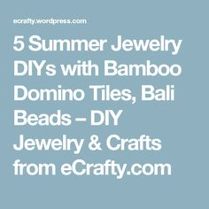 5 Summer Jewelry DIYs with Bamboo Domino Tiles, Bali Beads – DIY Jewelry & Crafts from eCrafty.com