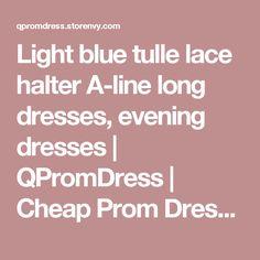 Light blue tulle lace halter A-line long dresses, evening dresses  | QPromDress | Cheap Prom Dresses online