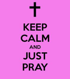 keep calm  | KEEP CALM AND JUST PRAY - KEEP CALM AND CARRY ON Image Generator ...