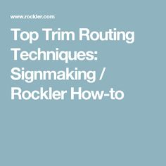 Top Trim Routing Techniques: Signmaking / Rockler How-to