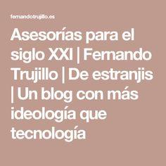 Asesorías para el siglo XXI | Fernando Trujillo | De estranjis | Un blog con más ideología que tecnología