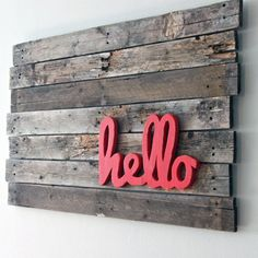 wall art with reclaimed wood, could personalize any message you wanted, hello