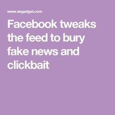 Facebook tweaks the feed to bury fake news and clickbait Social Media Company, Fake News, Bury, This Or That Questions, Facebook, Berry