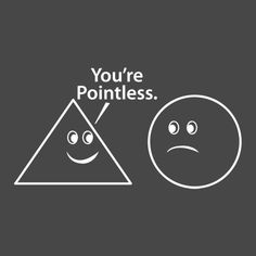You're pointless...