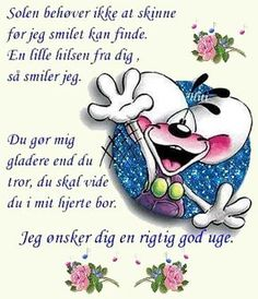 Godmorgen til en ny uge. Quote Posters, Sign Quotes, Funny Quotes, My Best Friend, Best Friends, Quotations, Qoutes, Mail Art, Relationship Tips