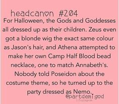 I could totally imagine the 7 dressing up as the gods and not telling Percy and he shows up as Nemo,  too!