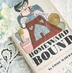 Read This: Homeward Bound // Why Women Are Embracing the New Domesticity // #mom #parenting