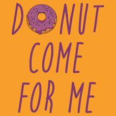 Donut come for me