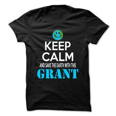 Keep Calm And Save The Earth With This GRANT !!! T Shirt, Hoodie, Sweatshirt
