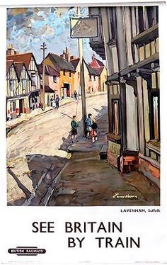 See Britain by trains - Lavenham, Suffolk - British Railways - 1948 - (Edward Wasson) Posters Uk, Train Posters, Railway Posters, Poster Ads, Illustrations And Posters, British Travel, Travel Uk, Nostalgia, By Train