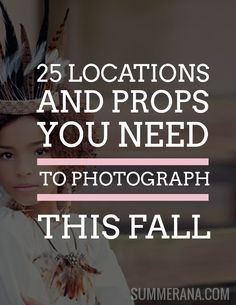 25 Locations and Props you NEED to Photograph this Fall!   See them here: http://summerana.com/25-locations-and-props-you-need-to-photograph-this-fall/