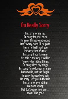 I'm sorry I loved that girl with all that I had but now she's gone .. She with someone that will make her happy maybe one day your realized how truly sorry I am ... Don't worry I'll be gone so soon you won't have to worry ...........